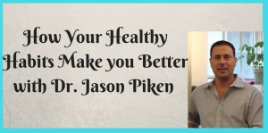 Healthy Habits with Dr Jason Piken
